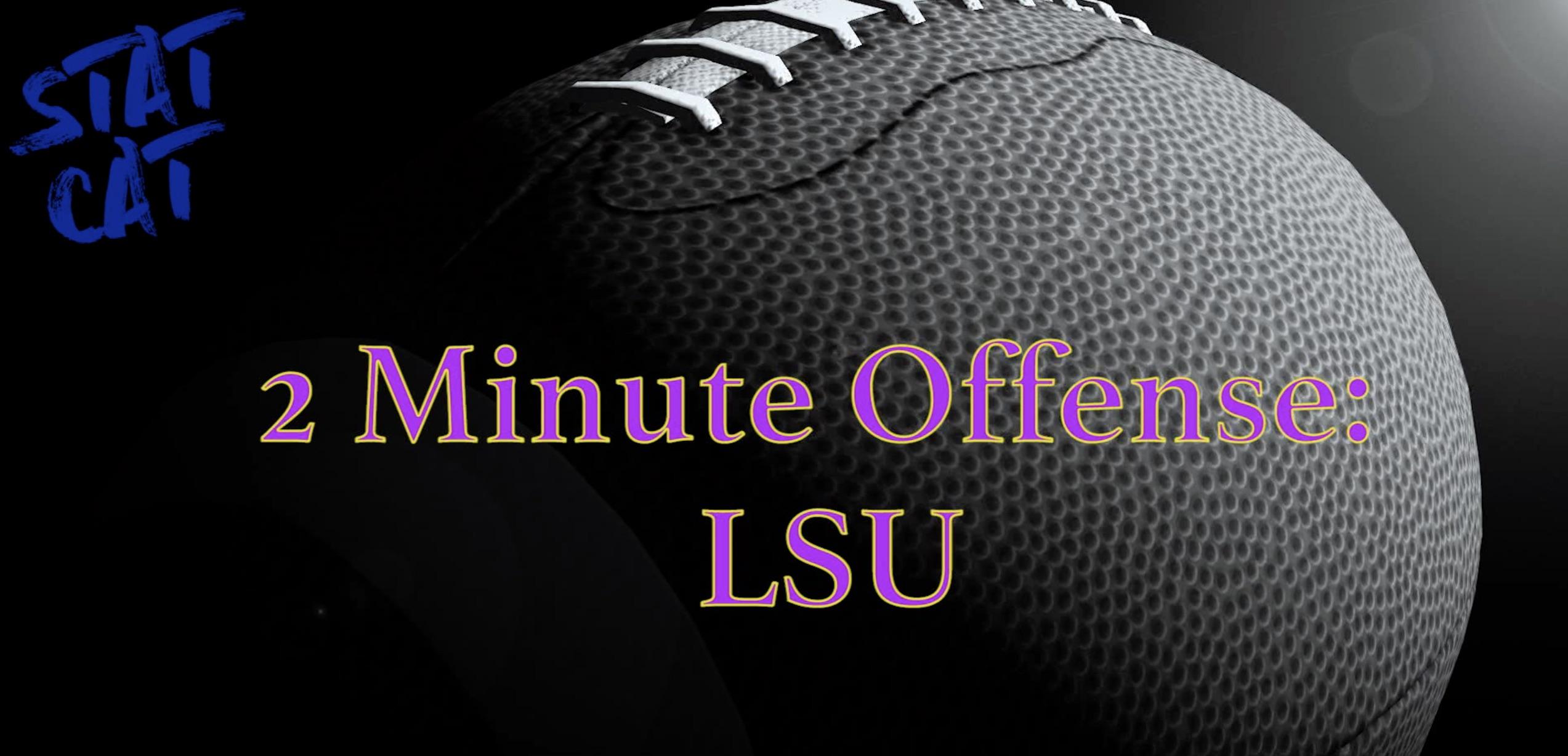 2018 Recap: LSU 2 Minute Offense