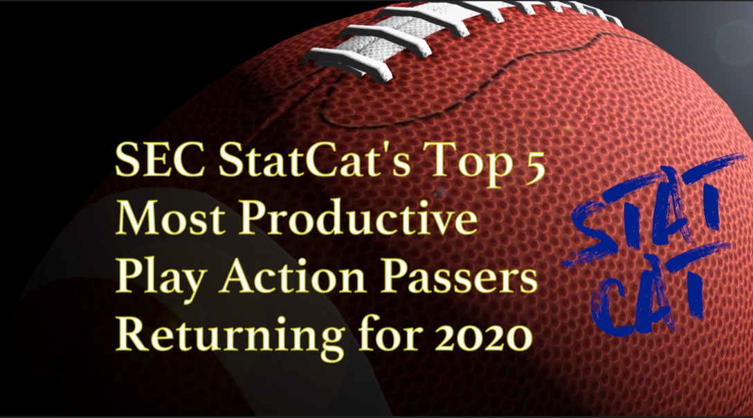 2020 Vision: SEC StatCat's Top5 Most Productive Play Action Passers