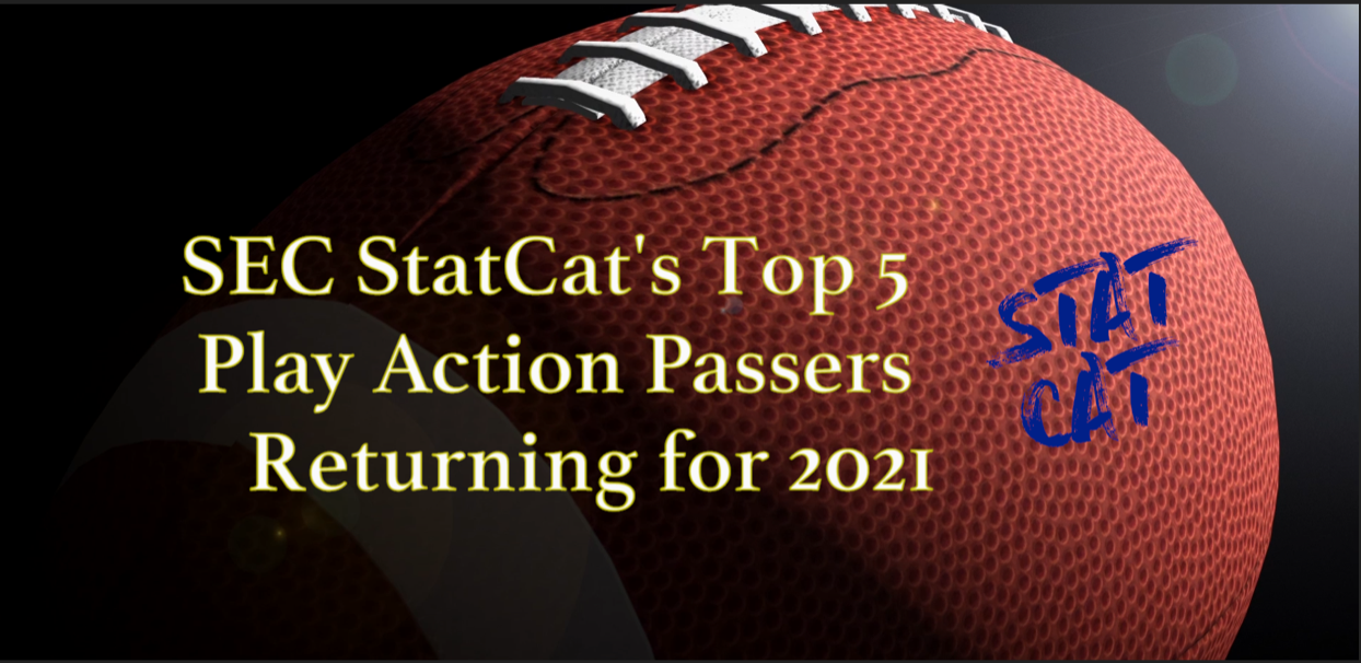 SEC Statcat's Top5 Play Action Passers for 2021