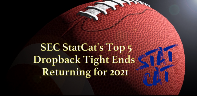 SEC StatCat's Top5 Dropback Tight Ends for 2021