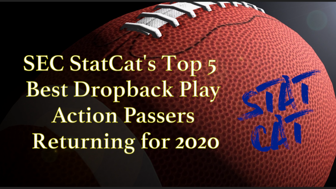 2020 Vision: SEC StatCat's Top5 Best Dropback Play Action Passers