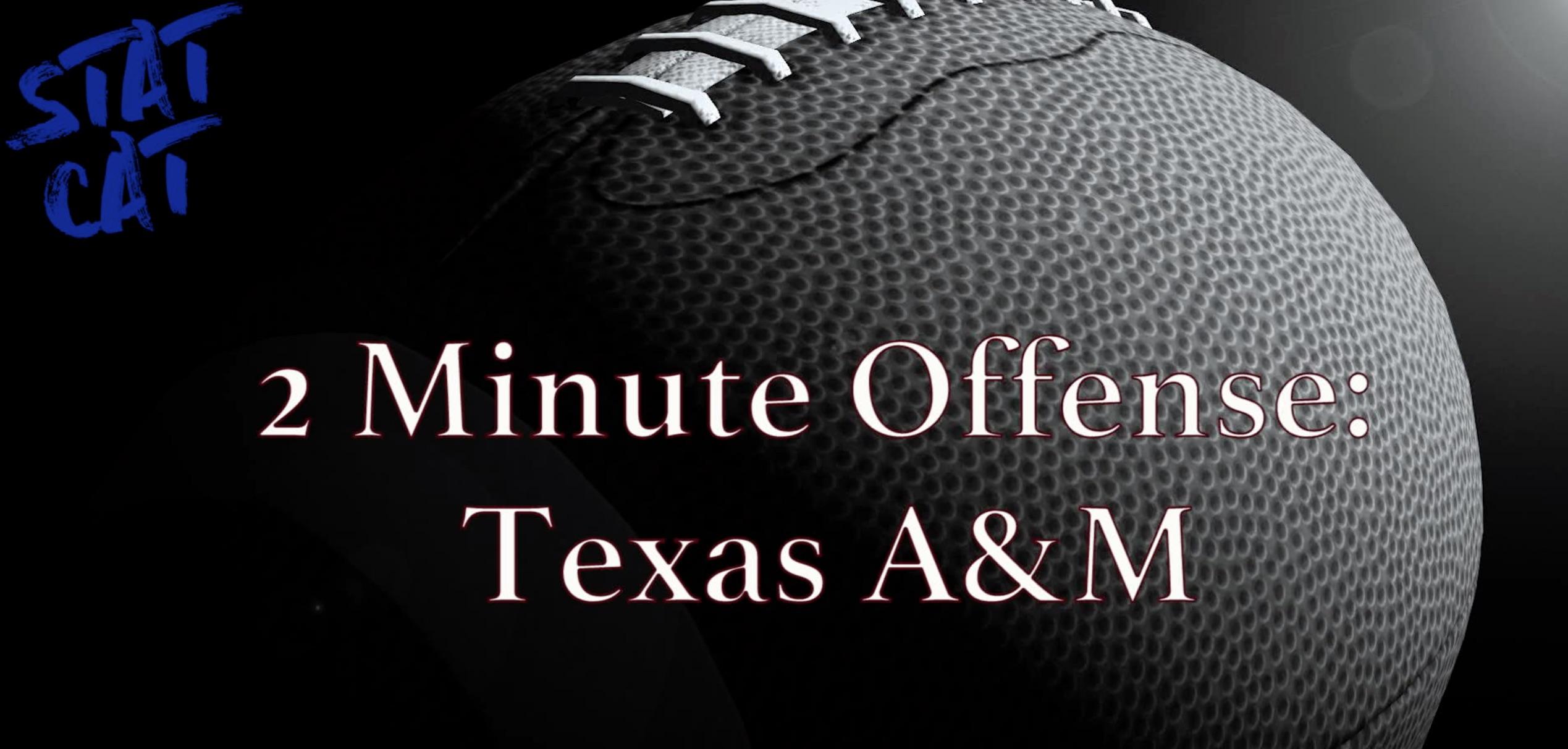 2018 Recap: Texas A&M 2 Minute Offense